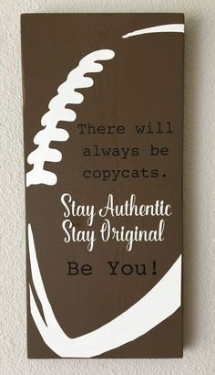 Football Signs, Football Decor, There will always be copycats, Stay Authentic, Stay Original, Be YOU, Inspirational Quote, Fan Player Decor - pinned by pin4etsy.com