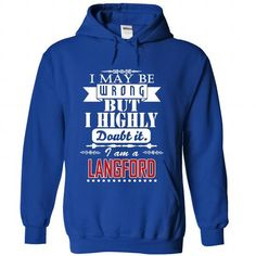 I Love I may be wrong but I highly doubt it, I am a LANGFORD T shirts