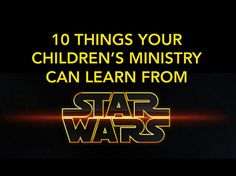 10 Things Your Children's MInistry Can Learn From Star Wars ~ RELEVANT CHILDREN'S MINISTRY