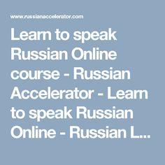 Learn to speak Russian Online course - Russian Accelerator - Learn to speak Russian Online - Russian Language Course
