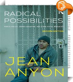 Radical Possibilities    :  The core argument of Jean Anyon's classic Radical Possibilities is deceptively simple: if we do not direct our attention to the ways in which federal and metropolitan policies maintain the poverty that plagues communities in American cities, urban school reform as currently conceived is doomed to fail. With every chapter thoroughly revised and updated, this edition picks up where the 2005 publication left off, including a completely new chapter detailing ...