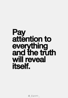 Prestá atención a todo y la verdad se revelará por si misma...