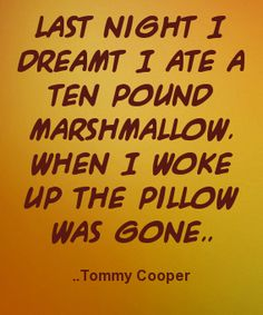 Last night I dreamt I ate a ten pound marshmallow. When I woke up the pillow was gone. Funny Pics, The Funny, Funny Quotes, Funny Pictures, My Father, Fathers, Easy Diets To Follow, Tommy Cooper, Comedy Duos