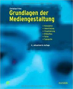 Grundlagen der Mediengestaltung: Konzeption, Ideenfindung, Visualisierung, Bildaufbau, Farbe, Typografie: Amazon.de: Christian Fries: Bücher