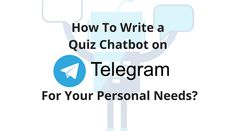 How To Write a Quiz Chatbot on Telegram For Your Personal Needs?  Today we want to tell you about how we wrote a Chatbot on Telegram, and not just a simple one, but as the quiz one. Those to whom this story seems to be interesting, as well as those who are trying to write their Telegram-bots in Java.