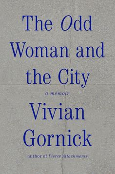 The Odd Woman and the City - Gornick