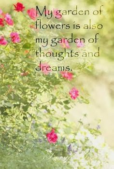 "My Garden Of Flowers Is Also My Garden Of Thoughts And Dreams Flowers Lift The Spirit And Refresh The Soul Martha Lever 205 Best Flower Garden Quotes Images In 2020 … Read More ""Flower Garden Quotes"" Dream Garden, Garden Art, Glow Garden, Garden Poems, Garden Fences, Garden Studio, Organic Gardening, Gardening Tips, Gardening Vegetables"