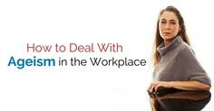 Deal with ageism workplace: The industry generally prefers the freshers as compared to the mature person during hiring. The reasoning is simple as freshers are paid less than the experienced employess