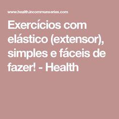 Exercícios com elástico (extensor), simples e fáceis de fazer! - Health