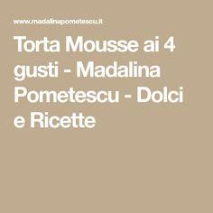 Torta Mousse ai 4 gusti - Madalina Pometescu - Dolci e Ricette