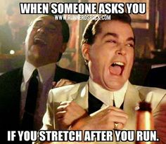 When someone asks you if you stretch after you run. #Bahahaha #RunnerProbs