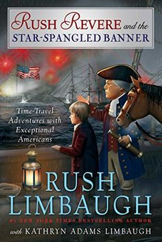 The Hardcover of the Rush Revere and the Star-Spangled Banner: Time-Travel Adventures with Exceptional Americans by Rush Limbaugh at Barnes & Noble. Rush Limbaugh, Star Spangled Banner, Reading Online, Books Online, Book Series, Time Travel, Bestselling Author, Adventure Travel, Videos