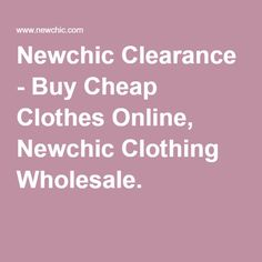 Newchic Clearance - Buy Cheap Clothes Online, Newchic Clothing Wholesale.