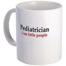 Funny Pediatrician Mug - Gift Ideas for a Physician (CafePress.com)