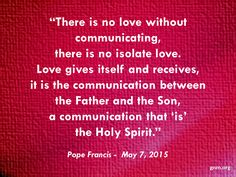 "True love is, ""in hard facts."" Read more at: http://en.radiovaticana.va/news/2015/05/07/pope_francis_true_love_works,_communicates/1142352"