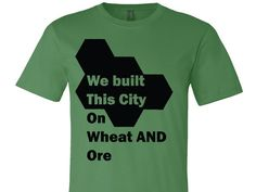 We built this city on wheat an ore t-shirt on etsy. Great gift for catan board game lovers!   https://www.etsy.com/listing/472246258/we-built-this-city-one-wheat-an-ore