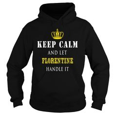 KEEP CALM AND LET FLORENTINE HANDLE IT https://www.sunfrog.com/Names/111512394-355366498.html?46568