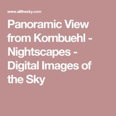 Panoramic View from Kornbuehl - Nightscapes - Digital Images of the Sky