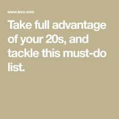 Take full advantage of your 20s, and tackle this must-do list.