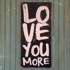 Love You More Heavily Distressed Sign in by barnowlprimitives, $95.00