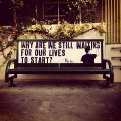 Why are we still waiting for our lives to start?