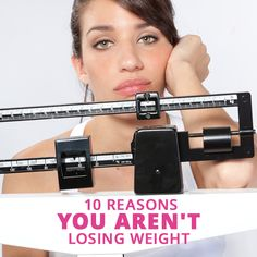 10 Reasons You Aren't Losing Weight  #weightloss #loseweight #healthylifestyle
