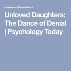 Unloved Daughters: The Dance of Denial | Psychology Today