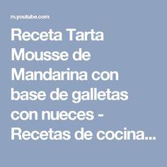 Receta Tarta Mousse de Mandarina con base de galletas con nueces - Recetas de cocina, paso a paso - YouTube