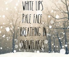 "Ed Sheeran - The A Team Lyrics ""White lips pale face breathing in the snowflakes"" Snow Quotes, Winter Quotes, Cute Quotes, Winter Sayings, Quotes About Snow, Quotes About Winter, Quirky Quotes, Ed Sheeran, White Lips"