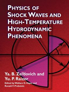 Physics of Shock Waves and High-Temperature Hydrodynamic Phenomena by Ya. B. Zel'dovich    High temperatures elicit a variety of reactions in gases, including increased molecular vibrations, dissociation, chemical reactions, ionization, and radiation of light. In addition to affecting the motion of the gas, these processes can lead to changes of composition and electrical properties, as well as optical phenomena.These and other processes of extreme conditions —...