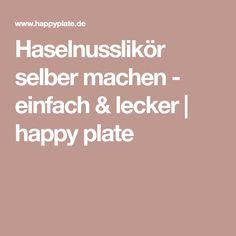 Haselnusslikör selber machen - einfach & lecker | happy plate