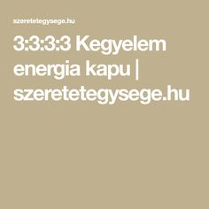 3:3:3:3 Kegyelem energia kapu   szeretetegysege.hu