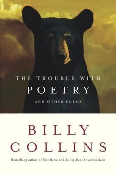 The Trouble With Poetry by Billy Collins.
