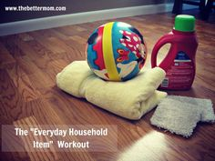 The Everyday Household Item Workout, includes free printable @Matty Chuah Better Mom —