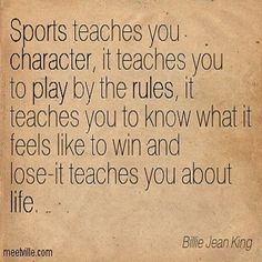 "❤ Billie Jean King ~ Play by the Rules ""Sports teaches you character, it teaches you to play by the rules, it teaches you to know what it feels like to win and lose - it teaches you about life."" femininefusion.net"