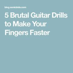 5 Brutal Guitar Drills to Make Your Fingers Faster