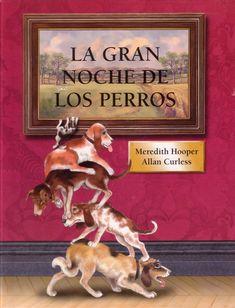 """Meredith Hooper / Allan Curless. """"La gran noche de los perros"""". Editorial Serres (4 a 8 años). Se ha convertido ya en un clásico de los libros de Arte para niños; peculiar y divertida visión del Arte. POr la noche los perros que viven en los cuadros salen a pasear por el museo, pero una noche..."""