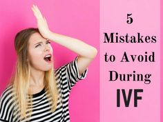 5 IVF mistakes you should avoid making during your IVF cycle.