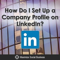 LinkedIn Company Profile How To. Tips for businesses on how to develop an optimized Company Profile for the professional social networking site.