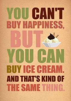 """""""Glück kannst du nicht kaufen - dafür aber Eiscreme. Und das ist irgendwie das selbe."""""""
