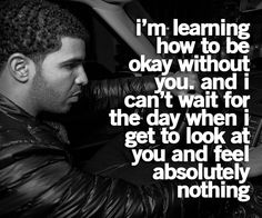 I'm learning how to be okay without you.