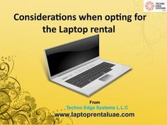 Laptop rental and its considerations  Need Laptops on Rental Services for all your business aspects or etc, Reach Techno Edge Systems for Laptop on Rental or Call us at +971555279076