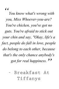 Seriously... one of my fav quotes from my favorite movie :) Audrey Hepburn / Breakfast at Tiffanys Quotes