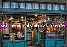 Bucket List - Visit the original Starbucks in Seattle.
