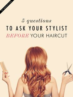 If you're considering getting a haircut in the near future, be sure to ask these 5 questions to your stylist BEFORE!