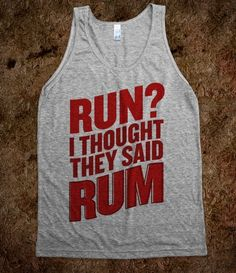 Run? I Thought They Said Rum - SQUAT NATION - Skreened T-shirts, Organic Shirts, Hoodies, Kids Tees, Baby One-Pieces and Tote Bags Custom T-Shirts, Organic Shirts, Hoodies, Novelty Gifts, Kids Apparel, Baby One-Pieces | Skreened - Ethical Custom Apparel