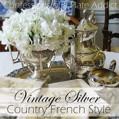 CONFESSIONS OF A PLATE ADDICT: Using Vintage Silver in Country French Décor