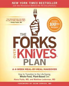 The Forks over Knives Plan : How to Transition to the Life-Saving, Whole-Food, Plant-Based Diet, by Matthew Lederman. (Simon & Schuster, 2014).  	From the creators of the groundbreaking documentary (and bestselling books) Forks Over Knives comes a four-week plan, showing anyone how to transition to a delicious whole-food, plant-based diet.