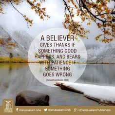 A BELIEVER gives thanks if something good happens and bears patiently if something goes wrong. Hadith Quotes, Quran Quotes, Islam Muslim, Allah Islam, Islamic Teachings, Islamic Quotes, Saw Quotes, Hadith Of The Day, Beautiful Names Of Allah