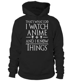 """# That's What I Do I Watch Anime And I Know Things Shirts .  Special Offer, not available in shops      Comes in a variety of styles and colours      Buy yours now before it is too late!      Secured payment via Visa / Mastercard / Amex / PayPal      How to place an order            Choose the model from the drop-down menu      Click on """"Buy it now""""      Choose the size and the quantity      Add your delivery address and bank details      And that's it!      Tags: FIVE (5) COLORS. Cheap on…"""